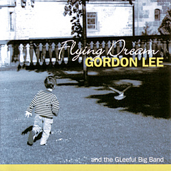 Gordon Lee and the Gleeful Big Band: Flying Dream