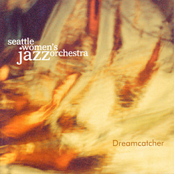 Album Dreamcatcher by Seattle Women's Jazz Orchestra
