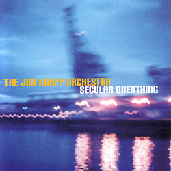 The Jim Knapp Orchestra: Secular Breathing