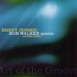 Brent Jensen/Rob Walker Quintet: Art of the Groove