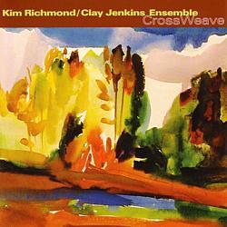 Kim Richmond/Clay Jenkins Ensemble: CrossWeave