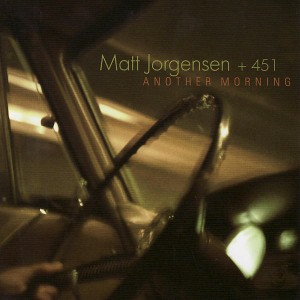 Matt Jorgensen + 451 Another Morning (Origin 82500)
